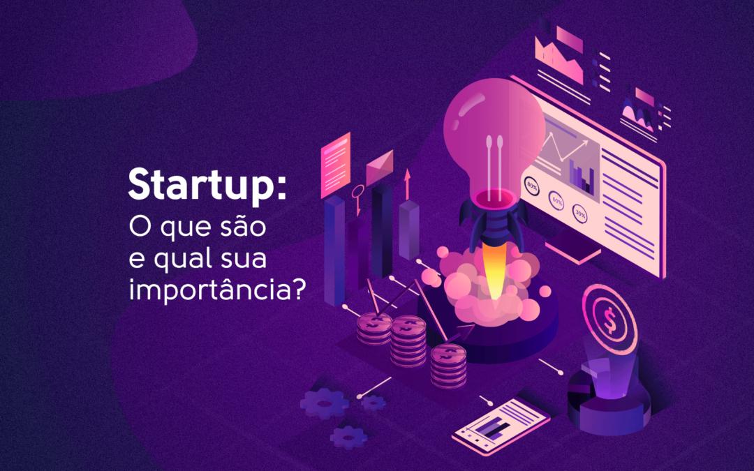 Startups: O que são e qual sua importância?
