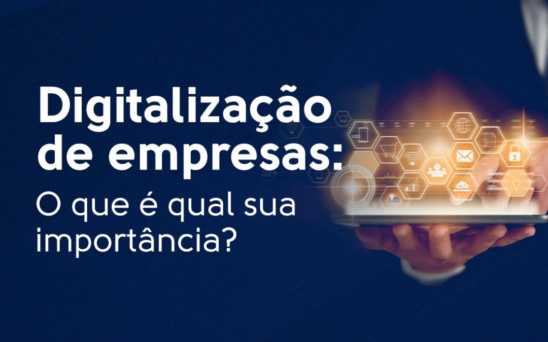 Digitalização de empresas: O que é qual sua importância?