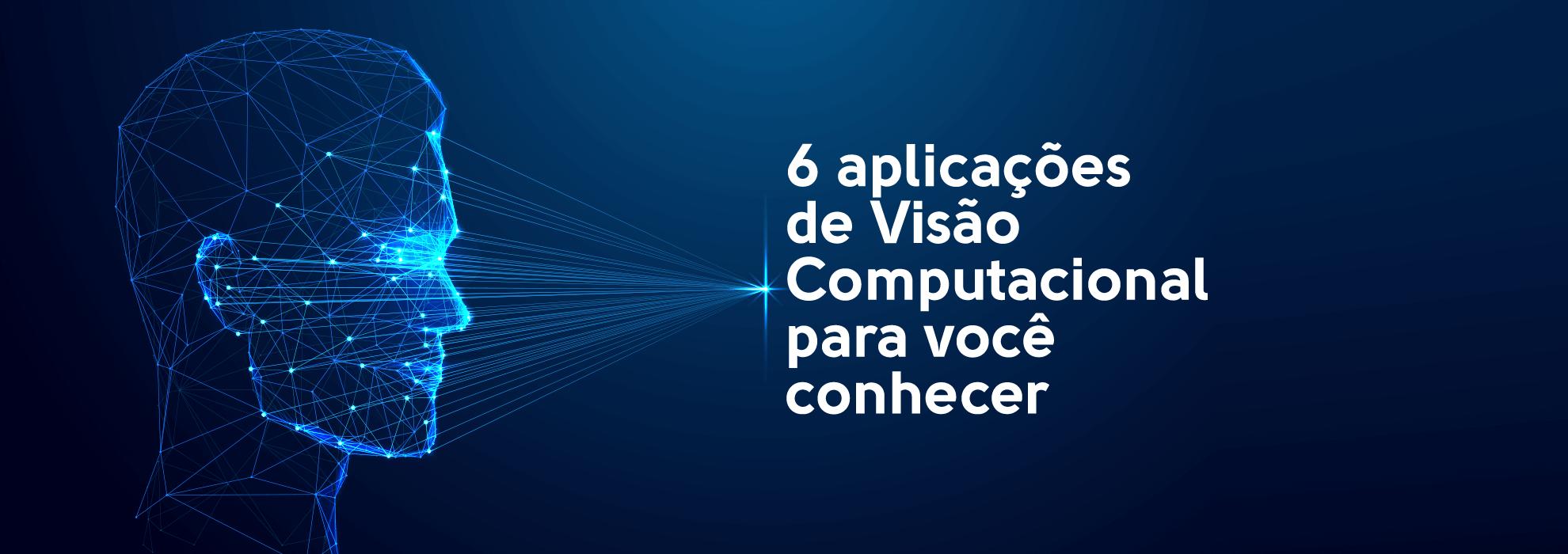 Read more about the article 6 aplicações de Visão Computacional para você conhecer