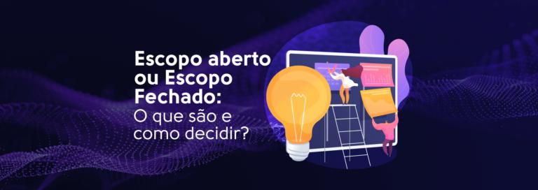 Read more about the article Escopo aberto ou Escopo Fechado: O que são e como decidir?
