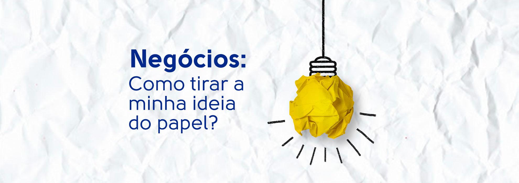 Read more about the article Negócios: Como tirar a minha ideia do papel?