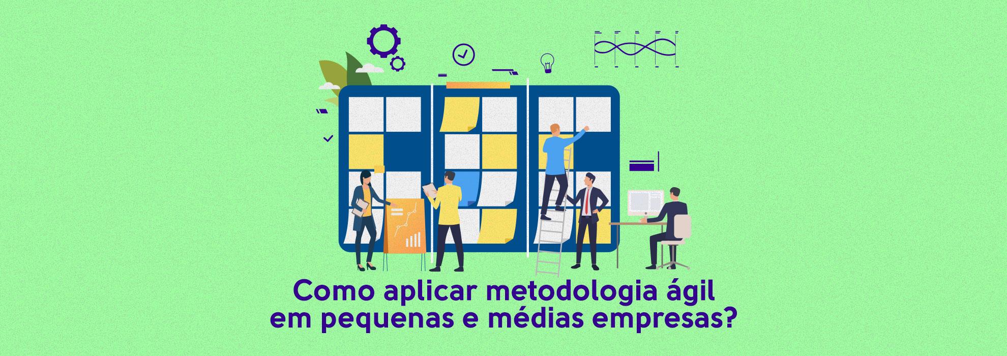 Read more about the article Como aplicar metodologia ágil em pequenas e médias empresas?